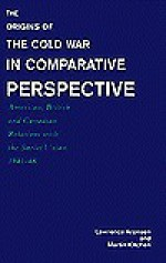 The Origins of the Cold War in Comparative Perspective: American, British, and Canadian Relations with the Soviet Union, 1941-48 - Lawrence Aronsen, Martin Kitchen