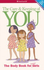 The Care and Keeping of You: The Body Book for Younger Girls (American Girl (Prebound)) - Valorie Lee Schaefer, Josée Masse, Cara Familian Natterson