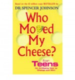 [(Who Moved My Cheese? For Teens )] [Author: Spencer Johnson] [Nov-2005] - Spencer Johnson