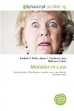 Monster-In-Law - Agnes F. Vandome, John McBrewster, Sam B Miller II