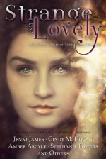 Strange and Lovely: Paranormal Tales of Thrills and Romance - Jenni James, Stephanie Fowers, Cindy M. Hogan, Amber Argyle, Christine Fonseca, Jennifer Stewart Griffith, C.J. Anaya, Jennifer Bryce, Rebecca Gage, M. Leigh Marrott