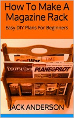 How To Make A Magazine Rack: Easy DIY Plans For Beginners - Jack Anderson