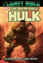 The Incredible Hulk: Planet Hulk - Greg Pak, Aaron Lopresti, Carlo Pagulayan, Juan Santacruz, Gary Frank, Takeshi Miyazawa