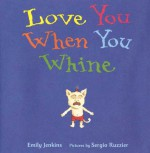 Love You When You Whine - Emily Jenkins, Sergio Ruzzier