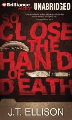So Close the Hand of Death - J.T. Ellison