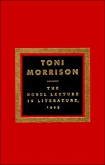 The Nobel Lecture In Literature, 1993 - Toni Morrison
