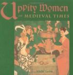Uppity Women of Medieval Times - Vicki León