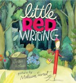 Little Red Writing - Joan Holub, Melissa Sweet