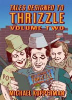 Tales Designed To Thrizzle Volume Two - Michael Kupperman