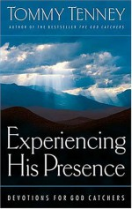 Experiencing His Presence: Devotions for God Catchers - Tommy Tenney