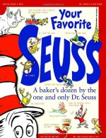 Your Favorite Seuss: A Baker's Dozen by the One and Only Dr. Seuss - Dr. Seuss, Janet Schulman, Cathy Goldsmith, Maria Leach, Molly Leach