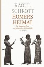 Homers Heimat. Der Kampf um Troia und seine realen Hintergründe - Raoul Schrott