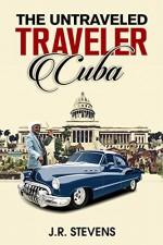 The Untraveled Traveler: Cuba - J.R. Stevens