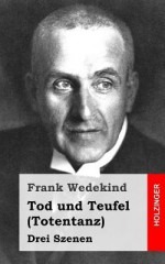 Tod Und Teufel (Totentanz): Drei Szenen - Frank Wedekind