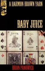 Baby Juice (A Harmon Brown Yarn) - Brian Panowich