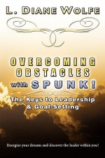 Overcoming Obstacles with Spunk! - L. Diane Wolfe