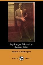 My Larger Education (Illustrated Edition) (Dodo Press) - Booker T. Washington