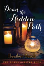 Down the Hidden Path (The Roads to River Rock) - Heather Burch