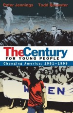The Century for Young People: Changing America: 1961-1999 - Peter Jennings, Todd Brewster