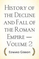 History of the Decline and Fall of the Roman Empire - Volume 2 - Edward Gibbon