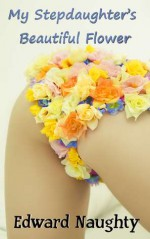 My Stepdaughter's Beautiful Flower - Edward Naughty