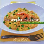 The Simpler the Better: Sensational One-Dish Meals - Leslie Revsin, Rick Rodgers