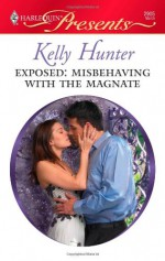 Exposed: Misbehaving with the Magnate - Kelly Hunter