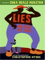 Lies and Other Tall Tales - Zora Neale Hurston, Christopher Myers, Joyce Carol Thomas