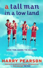 A Tall Man in a Low Land: Some Time Among the Belgians - Harry Pearson