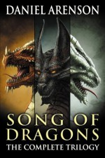 Song of Dragons: The Complete Trilogy - Daniel Arenson