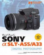 David Busch's Sony Alpha SLT-A55/A33 Guide to Digital Photography (David Busch's Digital Photography Guides) - David D. Busch, Alexander S. White