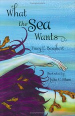 What the Sea Wants - Tracy E. Banghart, Julia C. Blum