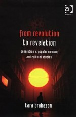 From Revolution to Revelation: Generation X, Popular Memory, and Cultural Studies - Tara Brabazon