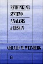 Rethinking Systems Analysis and Design - Gerald M. Weinberg