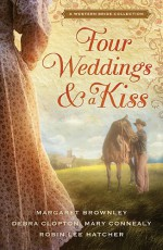 Four Weddings and a Kiss: A Western Bride Collection - Margaret Brownley, Debra Clopton, Robin Lee Hatcher, Mary Connealy