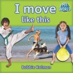 I Move Like This - Bobbie Kalman