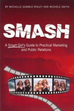 SMASH: A Smart Girl's Guide to Practical Marketing and Public Relations - Michelle Gamble-Risley, Michele Smith