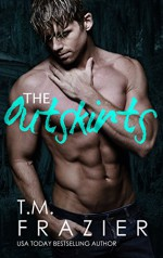 The Outskirts - T.M. Frazier