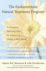 The Endometriosis Natural Treatment Program: A Complete Self-Help Plan for Improving Health & Well-Being - Valerie Ann Worwood, Julia Stonehouse