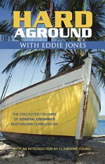 Hard Aground with Eddie Jones - An Incomplete Idiot's Guide to Doing Stupid Stuff With Boats (Boating & Sailing) - Eddie Jones