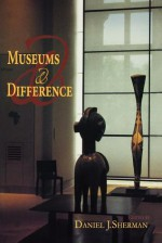 Museums and Difference - Daniel J. Sherman