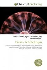 Erwin Schrdinger - Agnes F. Vandome, John McBrewster, Sam B Miller II