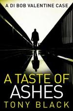 A Taste of Ashes (DI Bob Valentine) - Tony Black