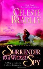 Surrender to a Wicked Spy - Celeste Bradley
