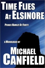 Time Flies At Elsinore: A Short Story - Michael Canfield