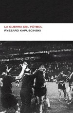 La guerra del fútbol (Endebate) - Ryszard Kapuściński