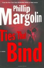 Ties That Bind - Phillip Margolin