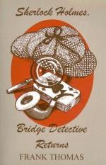Sherlock Holmes, Bridge Detective Returns - Frank Thomas
