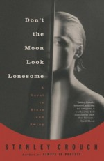 Don't the Moon Look Lonesome: A Novel in Blues and Swing (Vintage) - Stanley Crouch