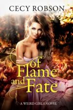 Of Flame and Fate: A Weird Girls Novel (Weird Girls Flame Book 2) - Cecy Robson